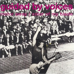 Motor Away / Color of My Blade by Guided by Voices