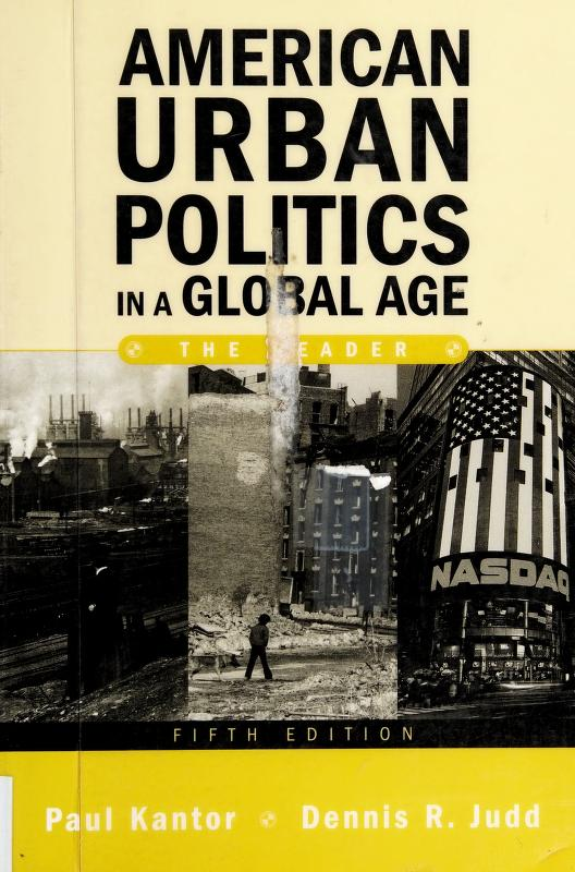 American urban politics in a global age by edited by Paul Kantor, Dennis R. Judd.