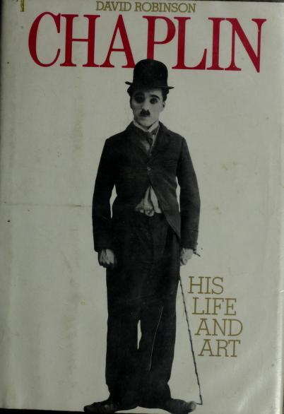 Chaplin, his life and art by David Robinson