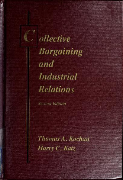 Collective bargaining and industrial relations by Thomas A. Kochan
