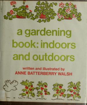 Cover of: A gardening book, indoors and outdoors | Anne Batterberry Walsh
