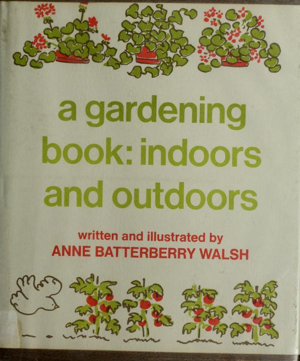 A gardening book, indoors and outdoors by Anne Batterberry Walsh