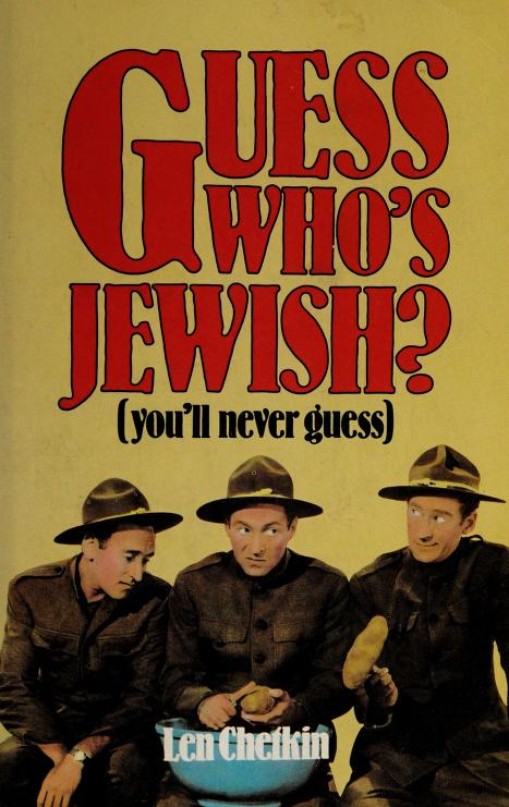 Guess who's Jewish? (you'll never guess) by Len Chetkin