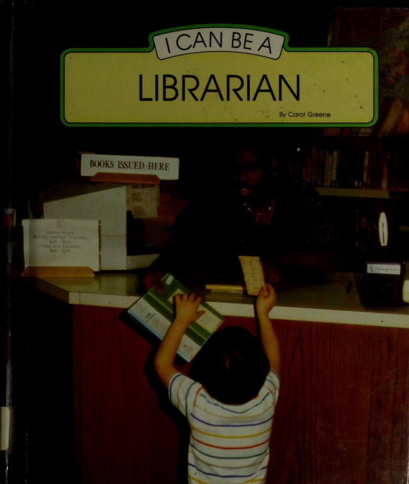 I can be a librarian by Carol Greene