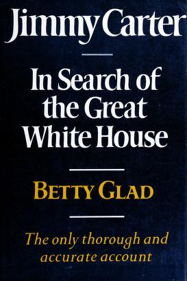 Cover of: Jimmy Carter, in search of the great White House   Betty Glad