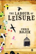 Cover of: The labour of leisure: the culture of free time