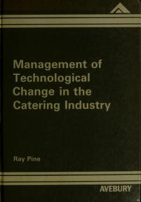 Cover of: Management of technological change in the catering industry | Ray Pine
