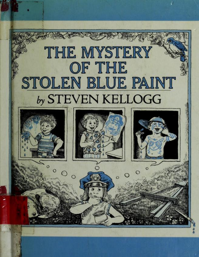 The mystery of the stolen blue paint by Kellogg, Steven., Steven Kellogg