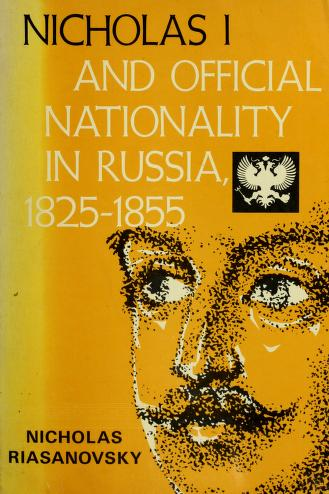 Nicholas I and official nationality in Russia, 1825-1855 by Nicholas Valentine Riasanovsky