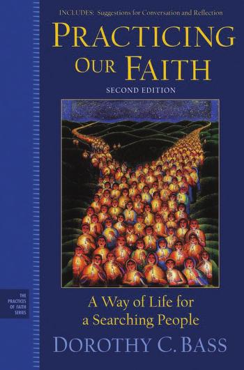 Practicing our faith by Dorothy C. Bass