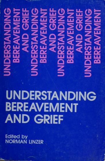Understanding bereavement and grief by co-sponsored by the Jewish Funeral Directors of America, inc., Yeshiva University, and allied professions ; editor, Norman Linzer, co-editors, Harriet Feiner, Adelaide Jablonsky.