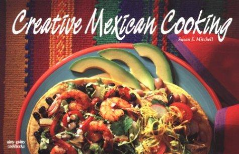 Creative Mexican Cooking (Nitty Gritty Cookbooks) (Nitty Gritty Cookbooks) by Susan E. Mitchell