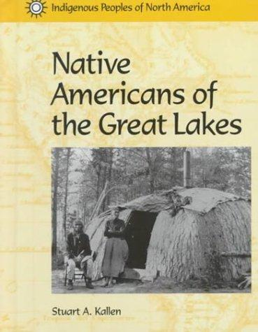 Native Americans of the Great Lakes (Indigenous Peoples of North America) by Stuart A. Kallen