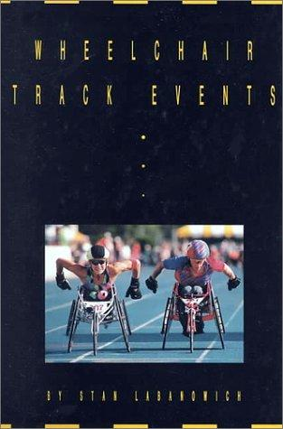 Wheelchair Track Events (Wheelchair Sports) by Stan Labanowich