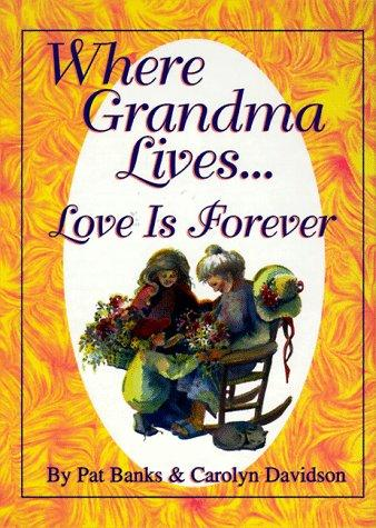 Where Grandma Lives...Love is Forever by Carolyn Davidson