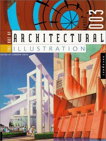 The Art of Architectural Illustration 3 by Gordon Grice