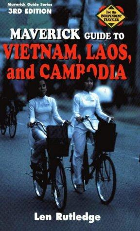 Maverick Guide to Vietnam, Laos, and Cambodia by Len Rutledge