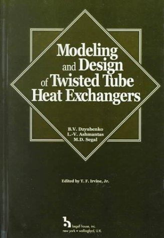 Modeling and Design of Twisted Tube Heat Exchangers by B. V. Dzyubenko, L. V. A. Ashmantas, M. D. Segal