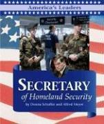 America's Leaders - Secretary of Homeland Security (America's Leaders) by Donna Schaffer