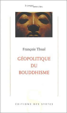 Géopolitique du Bouddhisme by François Thual