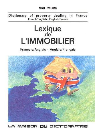 Dictionary of Property Dealing in France: French-English English-French/Lexique De L'Immobilier by Nigel Wilkins